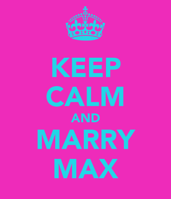 KEEP CALM AND MARRY MAX