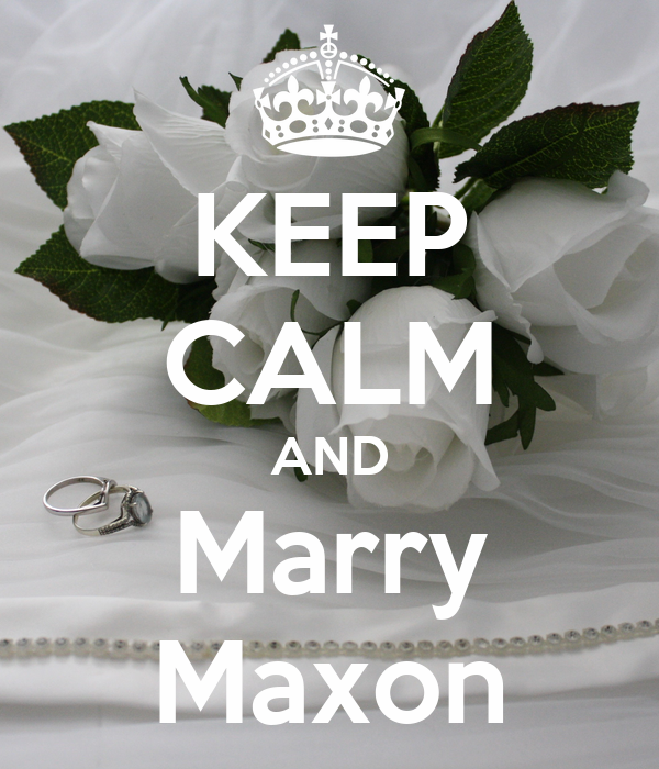 KEEP CALM AND Marry Maxon