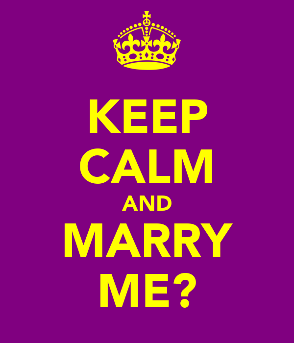 KEEP CALM AND MARRY ME?