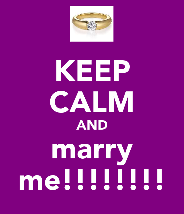 KEEP CALM AND marry me!!!!!!!!