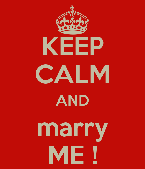KEEP CALM AND marry ME !