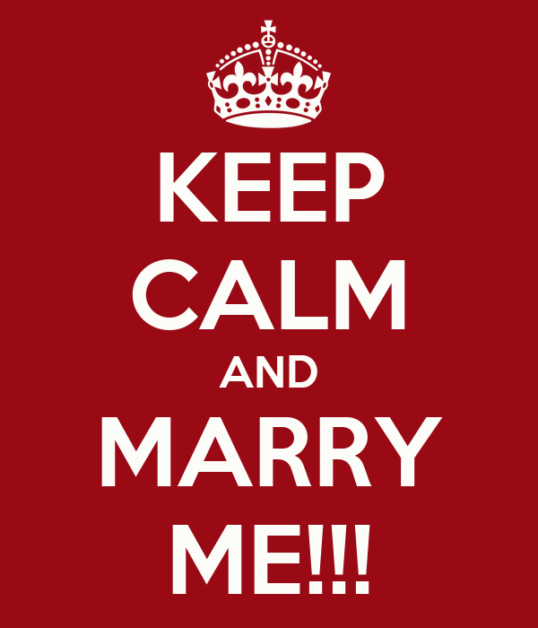 KEEP CALM AND MARRY ME!!!