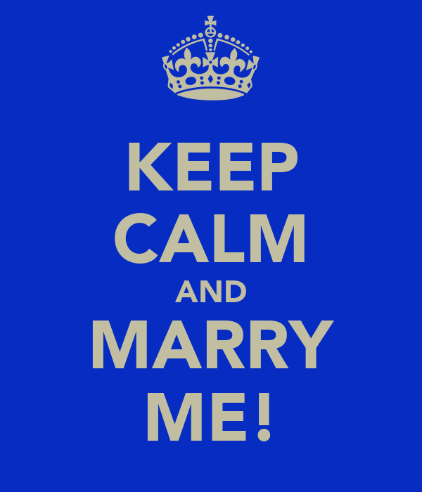 KEEP CALM AND MARRY ME!