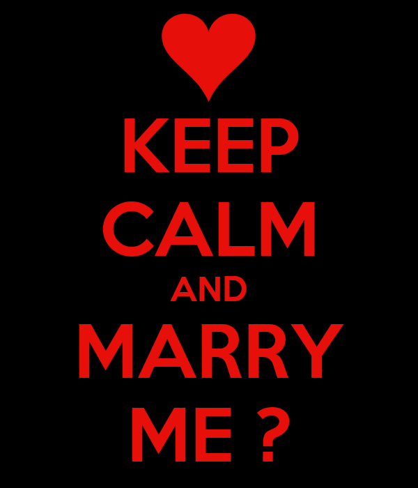 KEEP CALM AND MARRY ME ?
