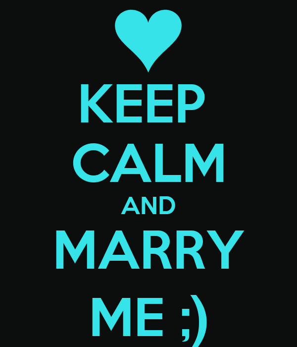 KEEP  CALM AND MARRY ME ;)