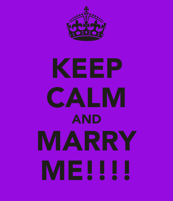 KEEP CALM AND MARRY ME!!!!