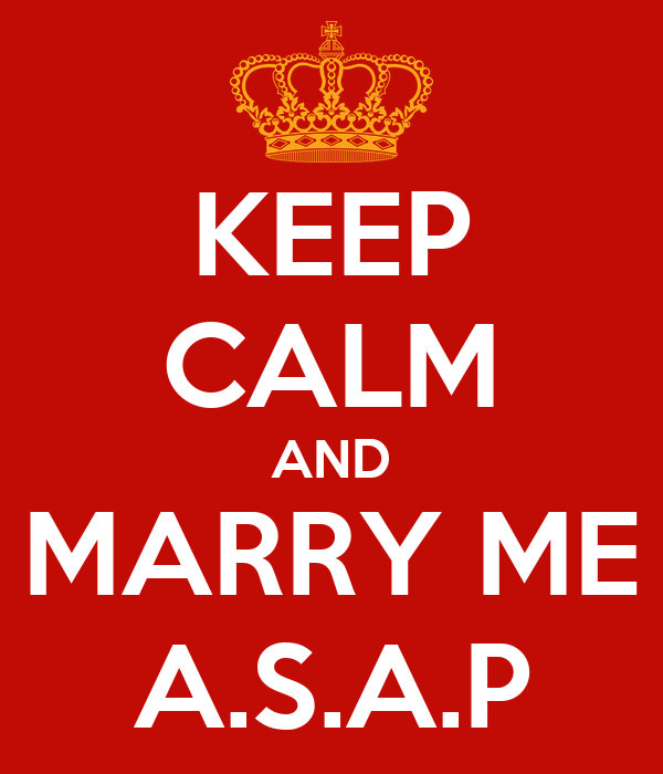 KEEP CALM AND MARRY ME A.S.A.P