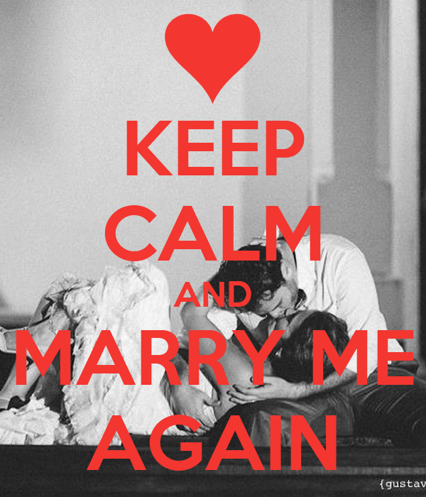 KEEP CALM AND MARRY ME AGAIN