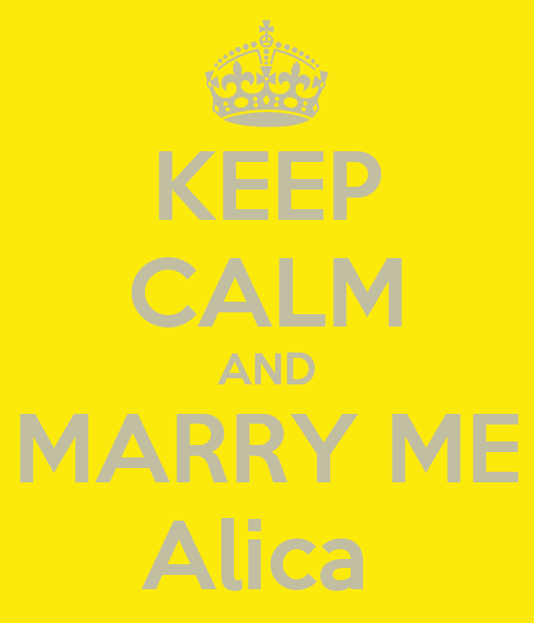KEEP CALM AND MARRY ME Alica