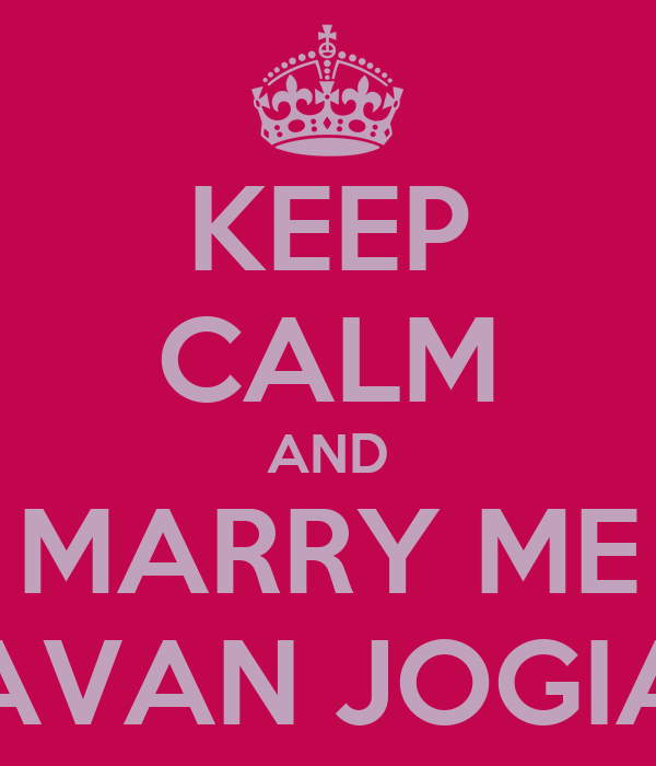 KEEP CALM AND MARRY ME AVAN JOGIA
