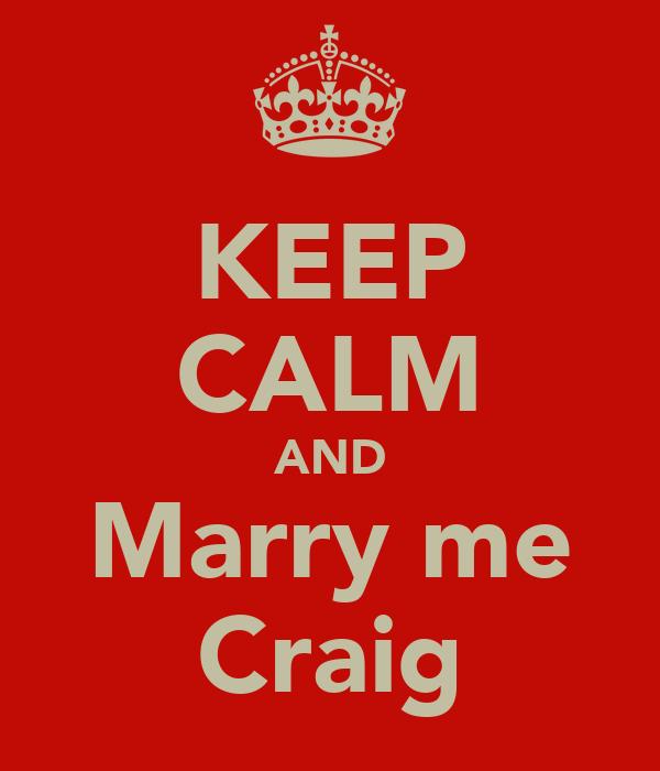 KEEP CALM AND Marry me Craig