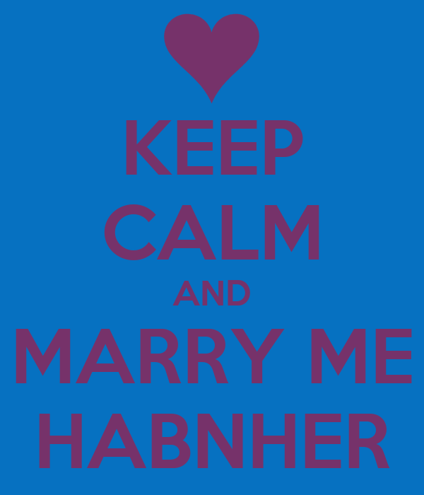 KEEP CALM AND MARRY ME HABNHER