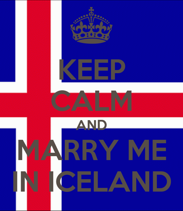 KEEP CALM AND MARRY ME IN ICELAND