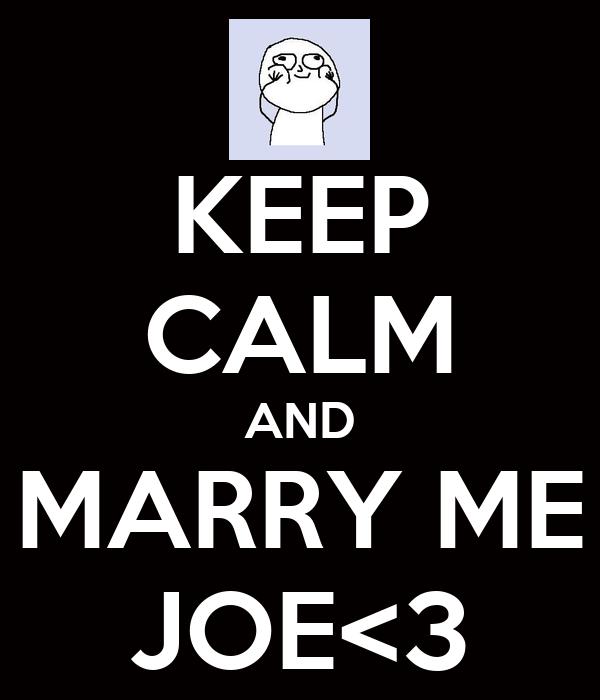 KEEP CALM AND MARRY ME JOE<3