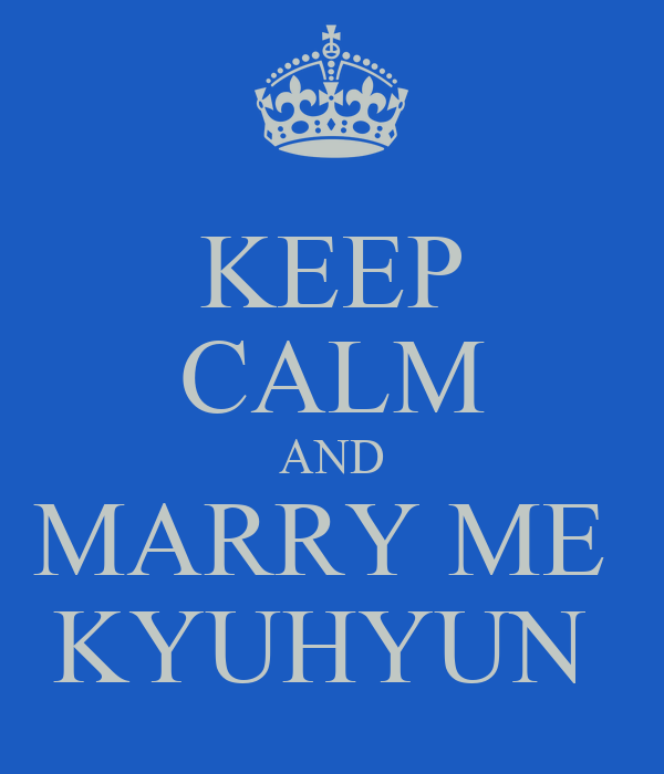 KEEP CALM AND MARRY ME  KYUHYUN