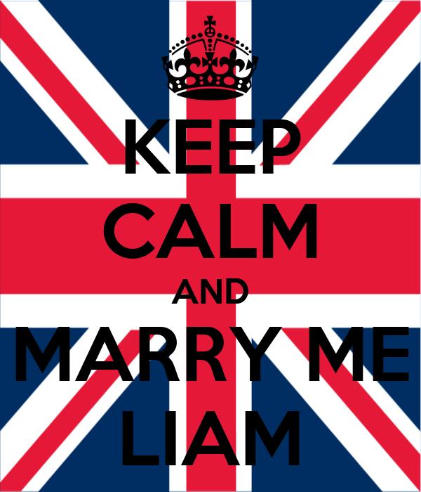 KEEP CALM AND MARRY ME LIAM