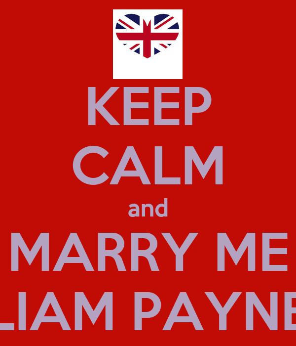 KEEP CALM and MARRY ME LIAM PAYNE