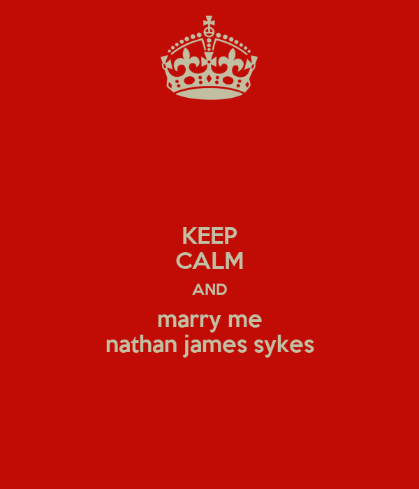 KEEP CALM AND marry me nathan james sykes