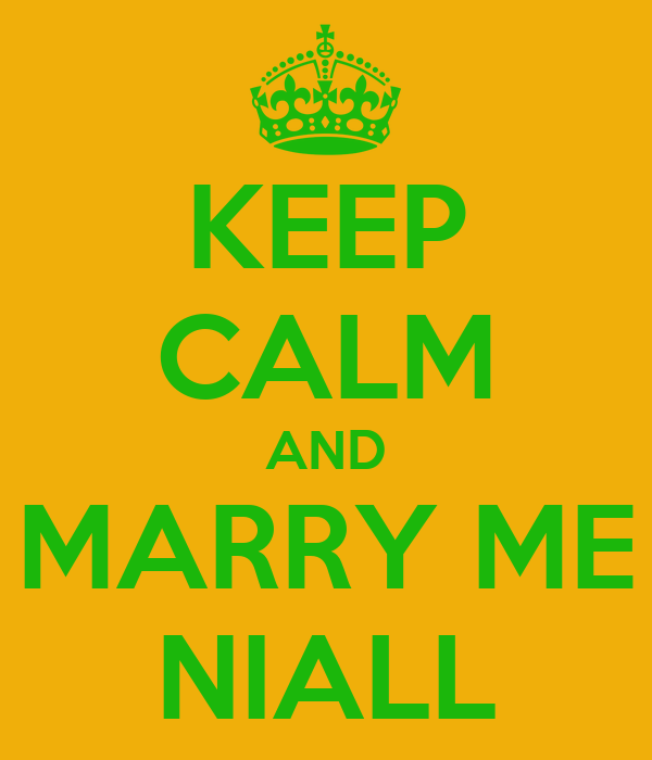 KEEP CALM AND MARRY ME NIALL