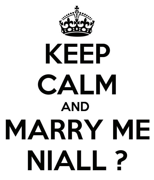 KEEP CALM AND  MARRY ME NIALL ?