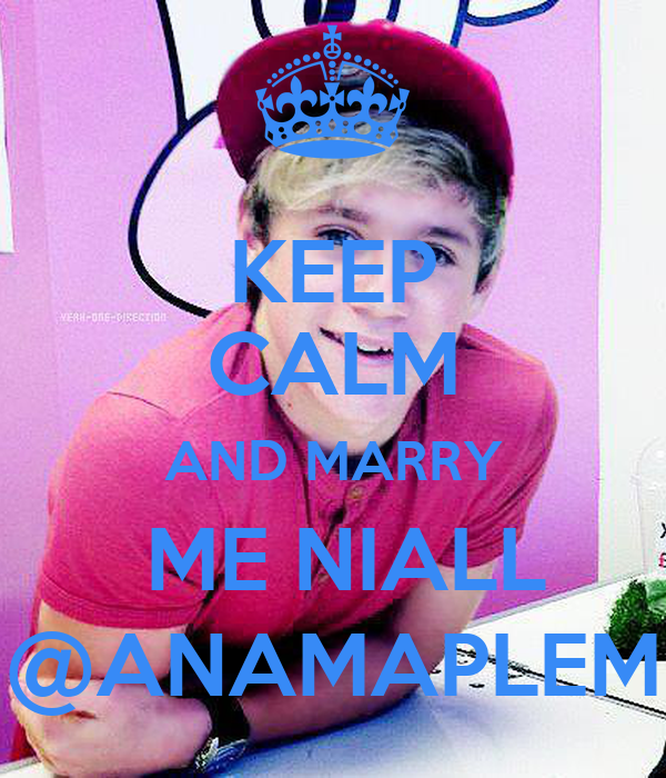 KEEP CALM AND MARRY  ME NIALL @ANAMAPLEM