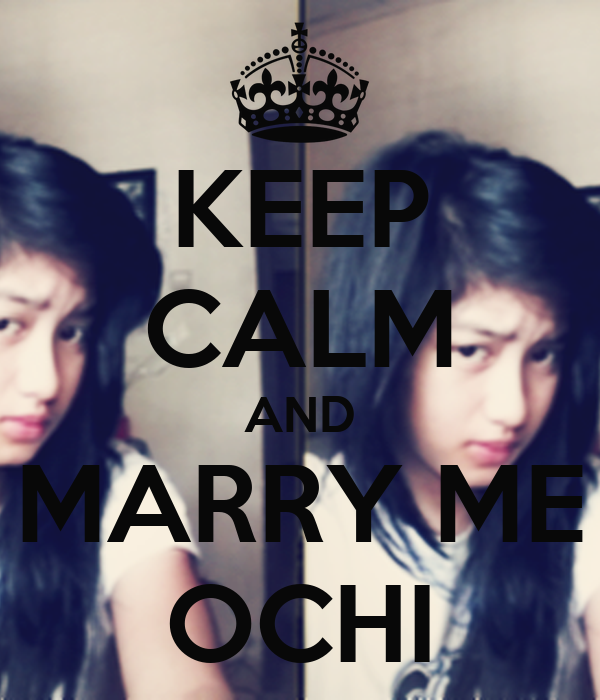 KEEP CALM AND MARRY ME OCHI