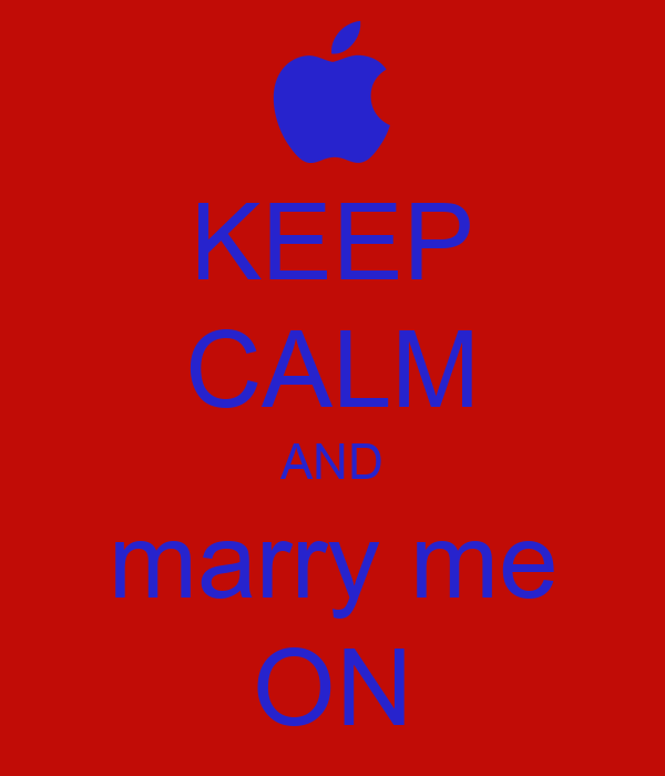 KEEP CALM AND marry me ON
