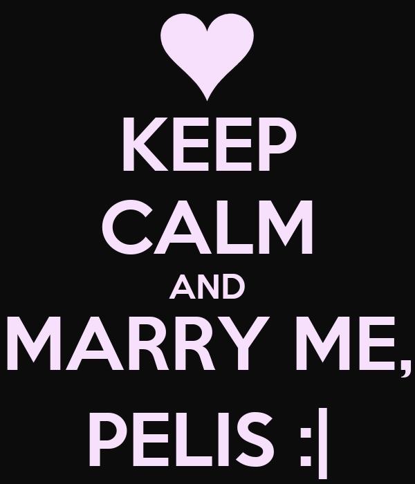 KEEP CALM AND MARRY ME, PELIS :|