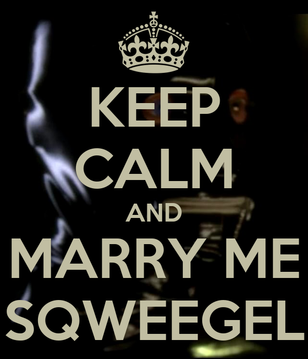 KEEP CALM AND MARRY ME SQWEEGEL
