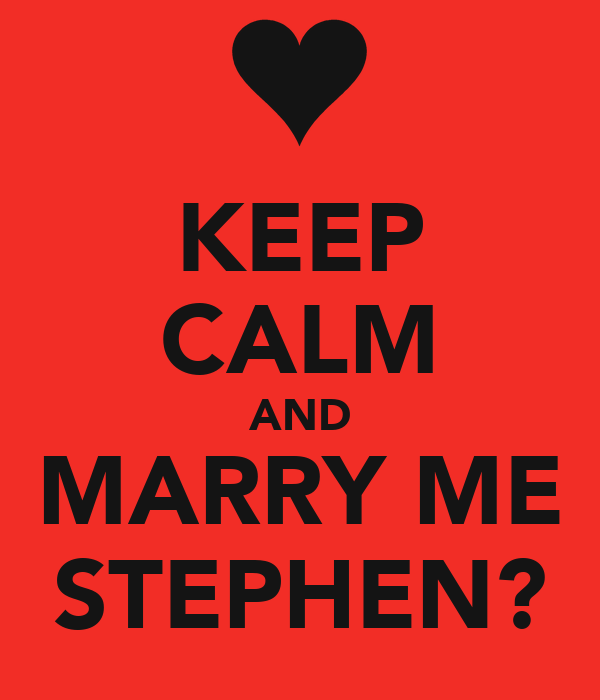 KEEP CALM AND MARRY ME STEPHEN?
