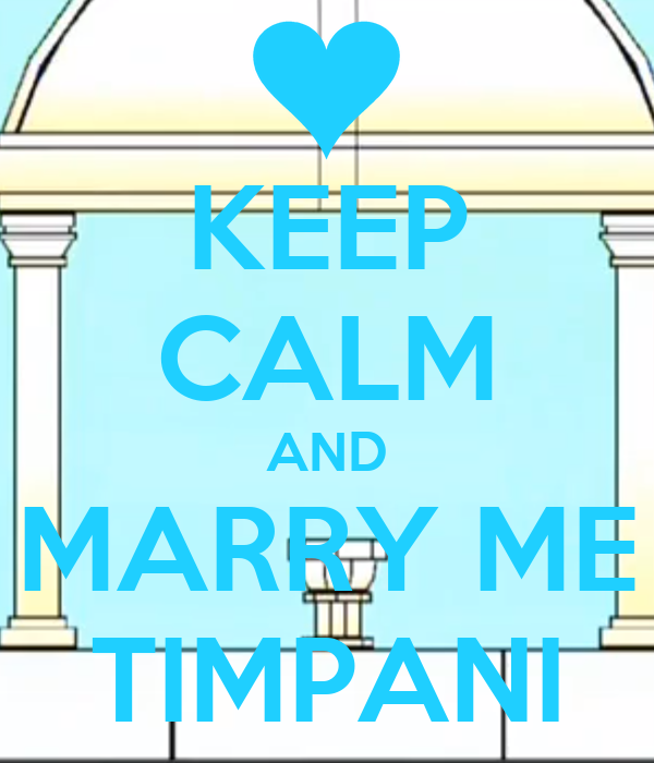 KEEP CALM AND MARRY ME TIMPANI