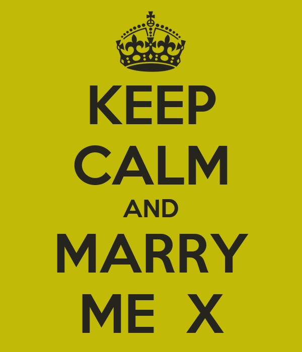 KEEP CALM AND MARRY ME  X