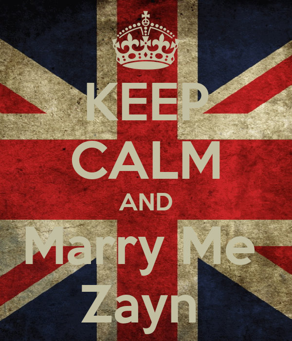 KEEP CALM AND Marry Me  Zayn
