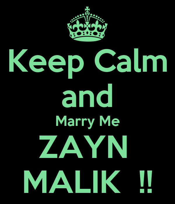 Keep Calm and Marry Me ZAYN  MALIK  !!