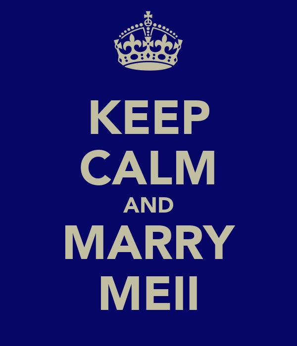 KEEP CALM AND MARRY MEII