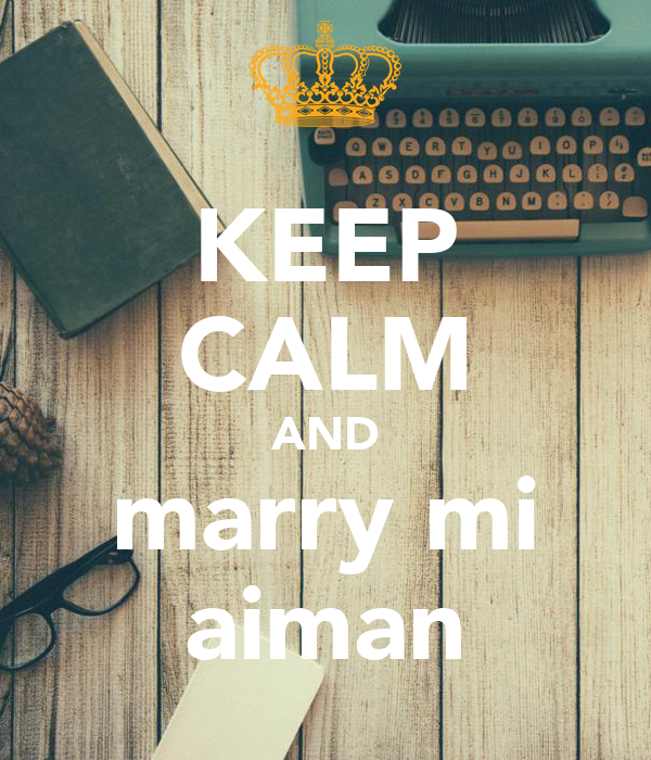 KEEP CALM AND marry mi aiman