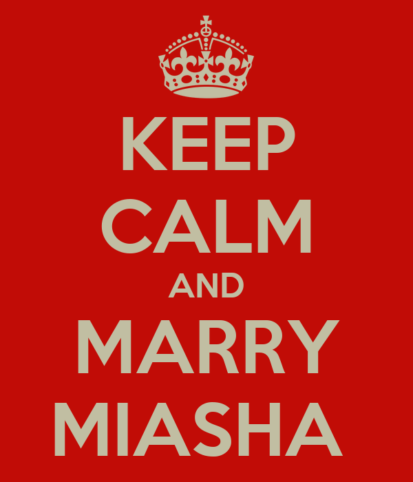 KEEP CALM AND MARRY MIASHA
