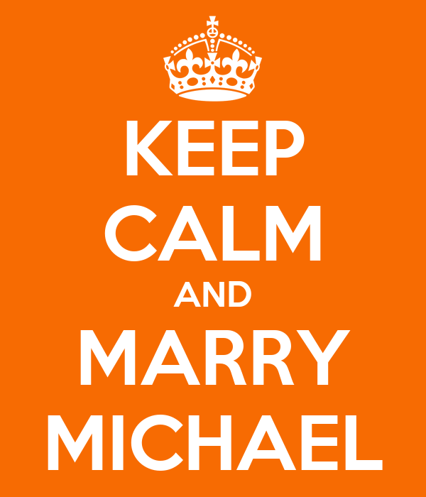 KEEP CALM AND MARRY MICHAEL