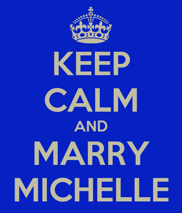 KEEP CALM AND MARRY MICHELLE