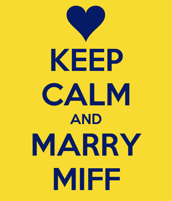 KEEP CALM AND MARRY MIFF