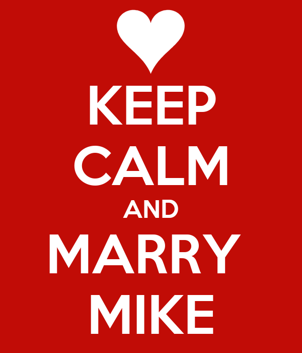 KEEP CALM AND MARRY  MIKE
