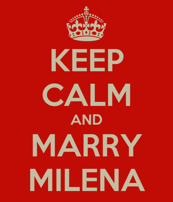 KEEP CALM AND MARRY MILENA