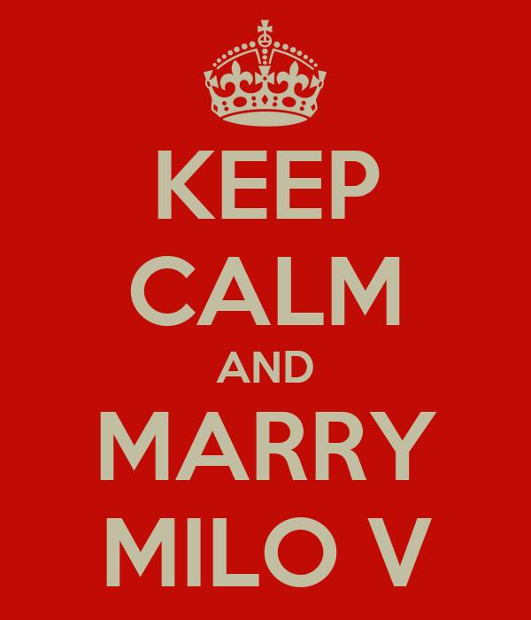 KEEP CALM AND MARRY MILO V
