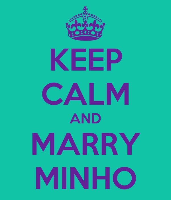 KEEP CALM AND MARRY MINHO