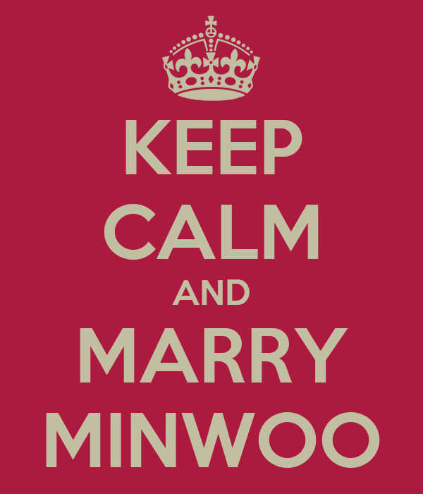 KEEP CALM AND MARRY MINWOO