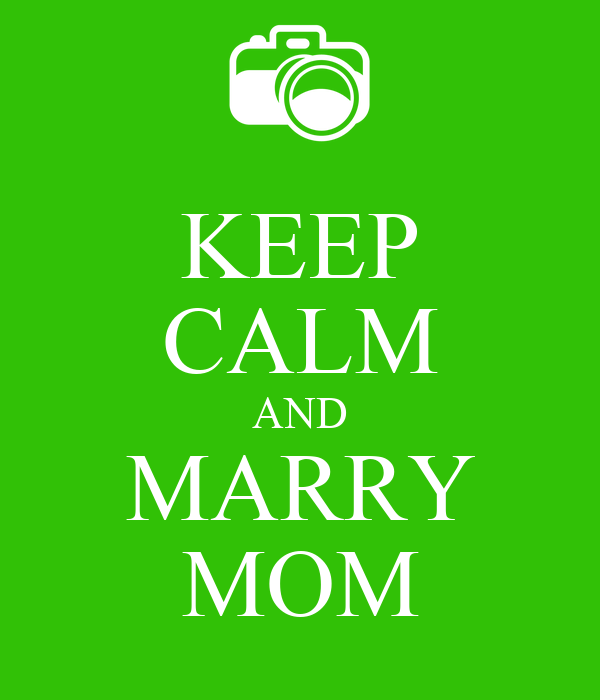KEEP CALM AND MARRY MOM