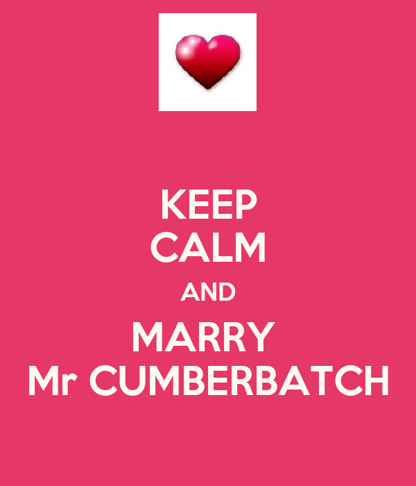 KEEP CALM AND MARRY  Mr CUMBERBATCH