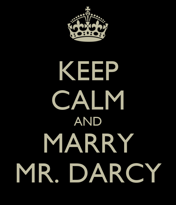 KEEP CALM AND MARRY MR. DARCY