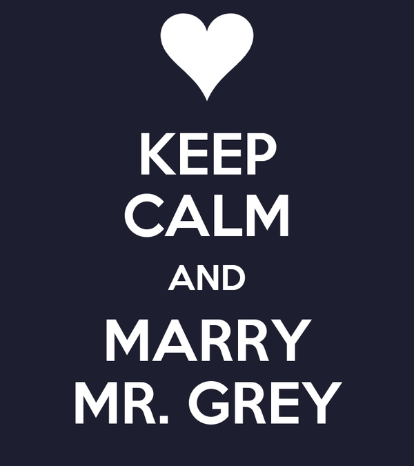 KEEP CALM AND MARRY MR. GREY