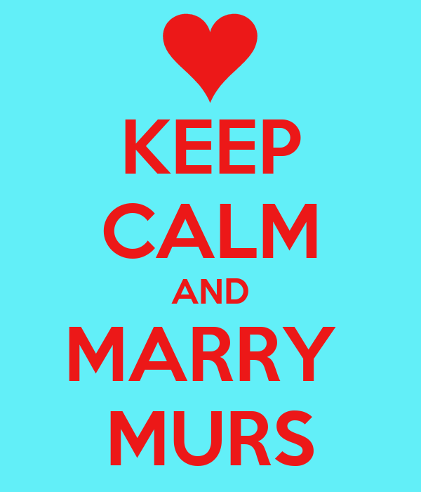 KEEP CALM AND MARRY  MURS